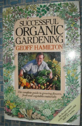 Successful Organic Gardening By Geoff Hamilton