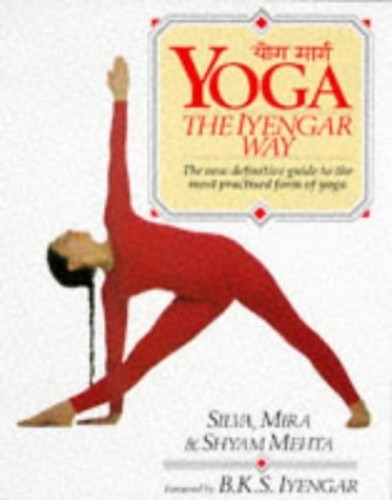 Yoga: The Iyengar Way by Mira Mehta