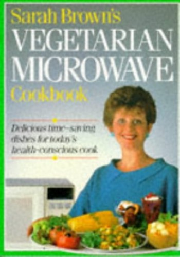 Sarah Browns Vegetarian Microwave Cookbook By Sarah Brown