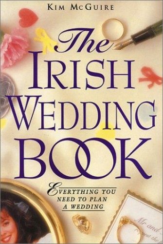 The Irish Wedding Book: Everything You Need to Plan Your Wedding by Kim McGuire
