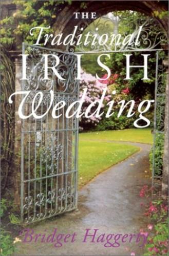 The Traditional Irish Wedding Book by Bridget Haggerty