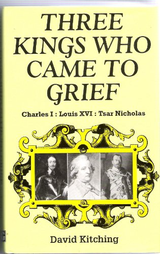 Three Kings Who Came to Grief By David M. Kitching