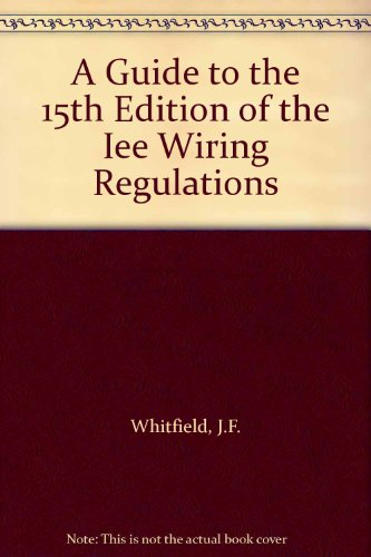 A Guide to the 15th Edition of the Iee Wiring Regulations by J.F. Whitfield