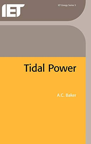 Tidal Power (IEE Energy Series) (Energy Engineering) By A. C. Baker