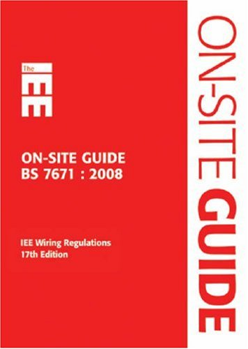 IEE On-site Guide; BS 7671 : 2008 IEE Wiring Regulations 17th Edition
