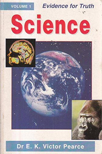 Science: Evidence for Truth: v. 1: Evidence for Truth by E.K.Victor Pearce