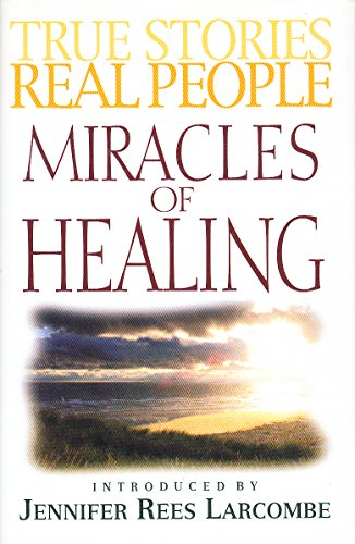 True Stories Real People Miracles of Healing By Larcombe Jennifer Rees (Introduced by)