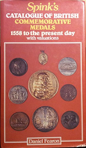 Spink's Catalogue of British Commemorative Medals: 1558 to the Present Day, with Valuations By Edited by Daniel Fearon