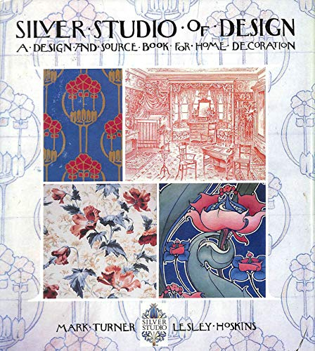Silver Studio of Design: Design and Source Book for Home Decoration by Mark Turner