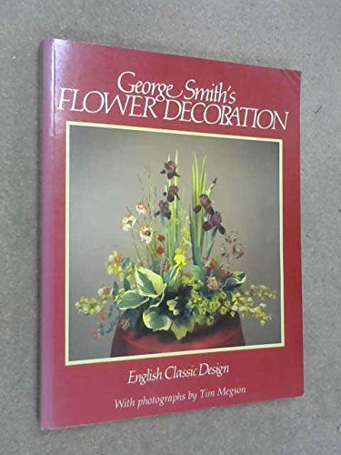George Smith's Flower Decoration: English Classic Design by George Smith