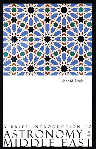 A Brief Introduction to Astronomy in the Middle East By John M. Steele