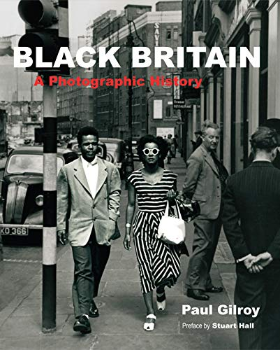 Black Britain: A Photographic History By Paul Gilroy