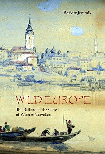 Wild Europe: The Balkans in the Gaze of Western Travellers By Bozidar Jezernik