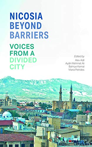 Nicosia Beyond Barriers: Voices from a Divided City By Edited by Alev Adil