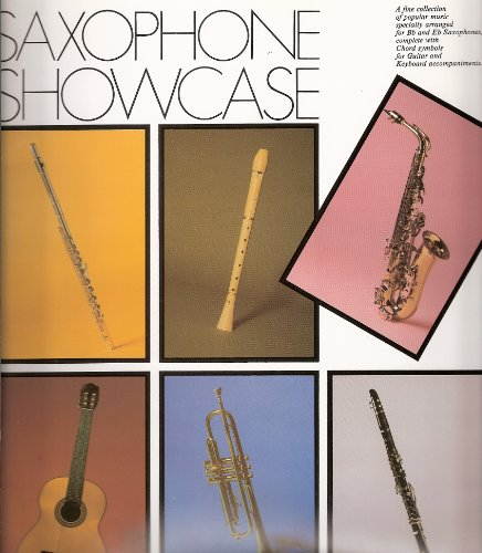 Saxophone showcase: A ... collection of popular music specially arranged for B and E saxophones, complete with chord symbols for guitar and keyboard accompaniments