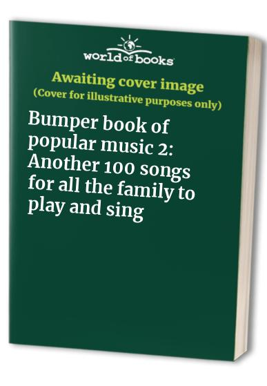 Bumper book of popular music 2: Another 100 songs for all the family to play and sing