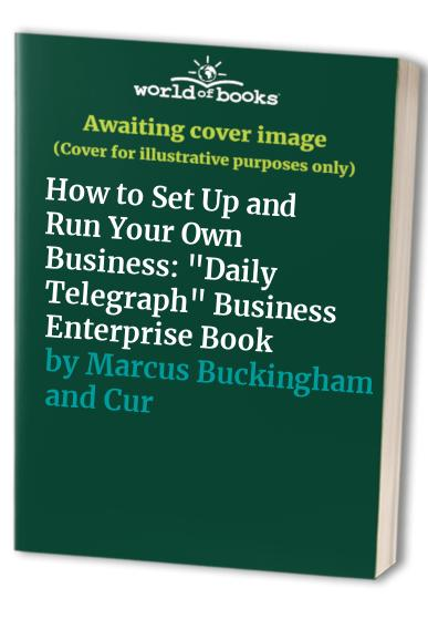 How to Set Up and Run Your Own Business By Marcus Buckingham and Curt Coffman