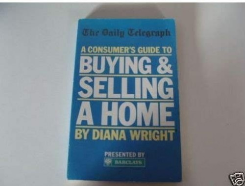 A Consumer's Guide to Buying and Selling a Home By Diana Wright