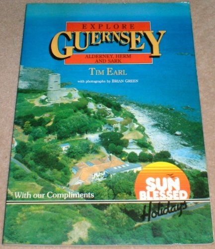 Explore Guernsey, Alderney, Herm and Sark By Tim Earl