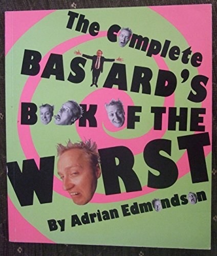 The Complete Bastard's Book of the Worst by Adrian Edmondson