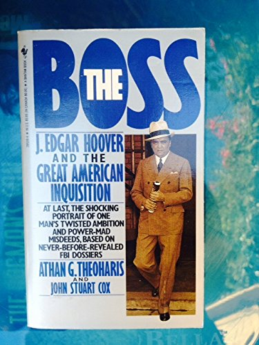 "The Boss: ""J.Edgar Hoover and the Great American Inquisition"" by Athan Theoharis"