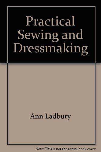 Practical Sewing and Dressmaking By Ann Ladbury
