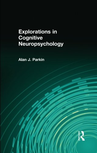 Explorations in Cognitive Neuropsychology By Alan Parkin