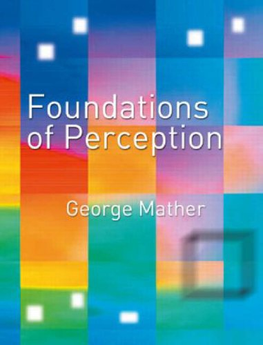Foundations of Perception By George Mather (University of Lincoln, UK)