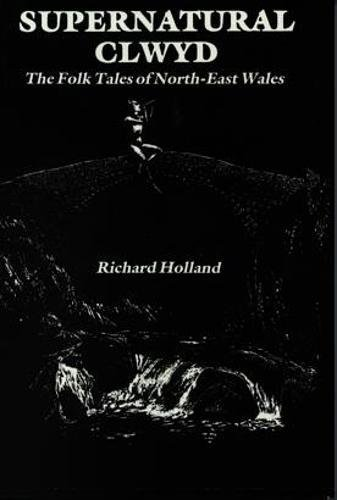 Supernatural Clwyd - The Folk Tales of North-East Wales By Richard Holland
