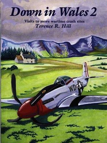 Down in Wales 2 - Visits to More Wartime Crash Sites By Terrence R. Hill
