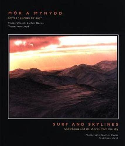 Mor a Mynydd - Eryri a'r Glannau o'r Awyr/Surf and Skylines - Snowdo Nia and Its Shores from the Sky: Eryri A'i Glannau O'r Awyr - Surf and Skylines - Snowdonia and Its Shores from the Sky by Iwan Llwyd