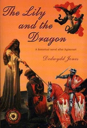 Lily and the Dragon, The: A Historical Novel After Agincourt By Dedwydd Jones