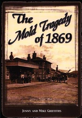 Mold Tragedy of 1869, The By Jenny Griffiths