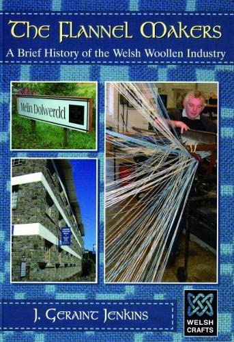 Welsh Crafts: Flannel Makers, The: A Brief History of the Welsh Woollen Industry By J. Geraint Jenkins