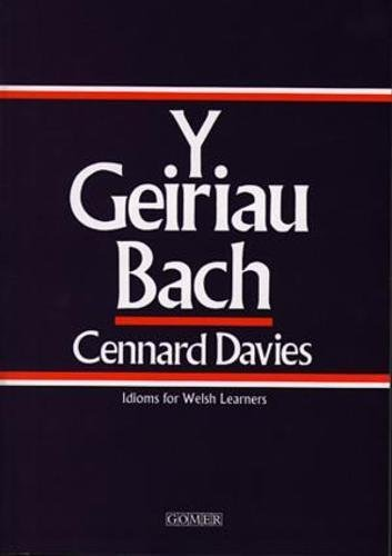 Geiriau Bach, Y - Idioms for Welsh Learners By Cennard Davies