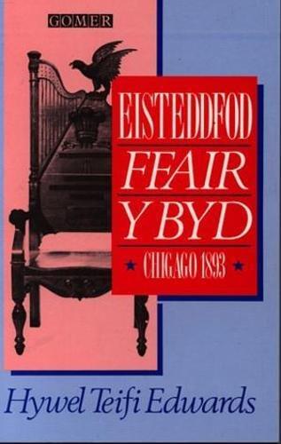 Eisteddfod Ffair y Byd Chicago, 1893 By Hywel Teifi Edwards