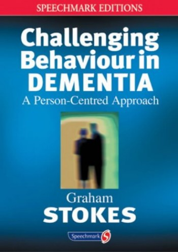 Challenging Behaviour in Dementia By Graham Stokes