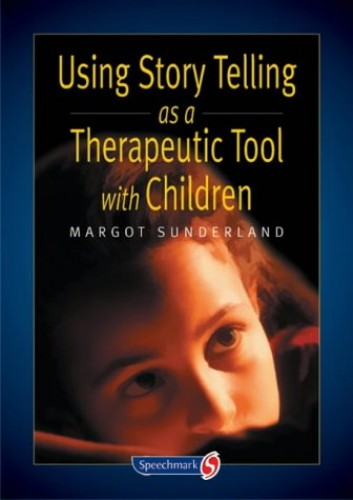Using Story Telling as a Therapeutic Tool with Children (Helping Children with Feelings) By Margot Sunderland