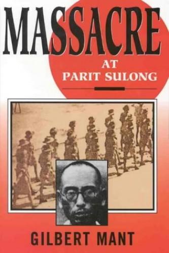 Massacre at Parit Sulong By Gilbert Mant