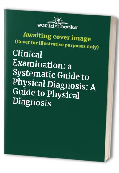Clinical Examination: a Systematic Guide to Physical Diagnosis By Professor Nicholas J. Talley, MD (NSW), PhD (Syd), MMedSci (Clin Epi)(Newc.), FAHMS, FRACP, FAFPHM, FRCP (Lond. & Edin.), FACP