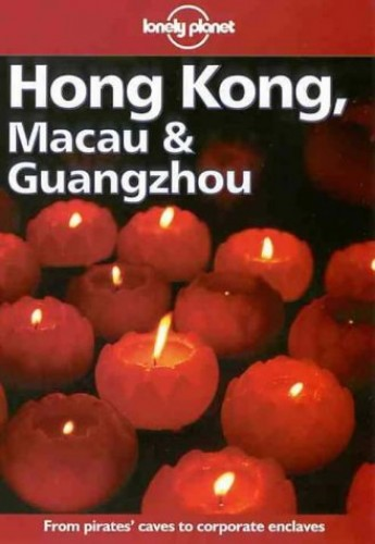 Hong Kong, Macau and Guangzhou By Carol Clewlow