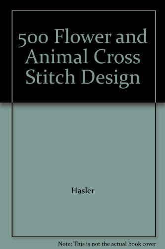 500 Flower and Animal Cross Stitch Design By Hasler