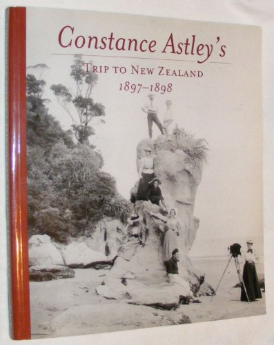 Constance Astley's Trip to New Zealand, 1897-1898 By Photographs by Margaret Shaen