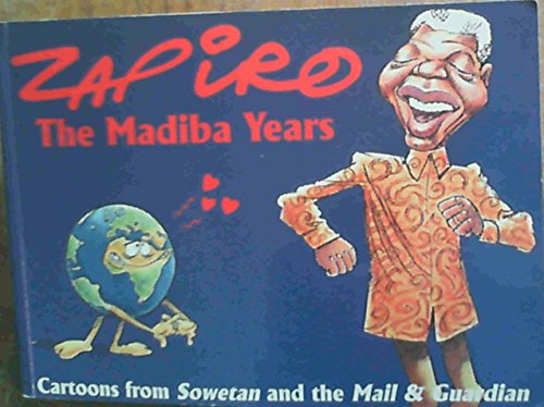 Zapiro: The Madiba Years: Cartoons from Sowetan and the Mail and Guardian By Zapiro