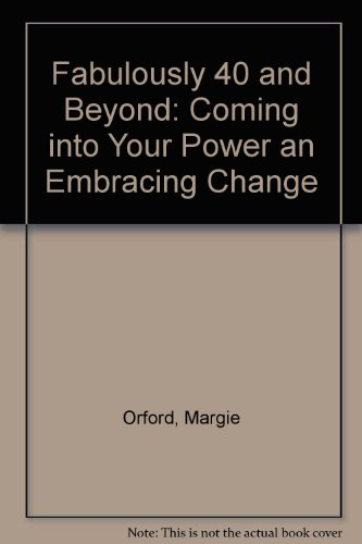 Fabulously 40 and Beyond: Coming into Your Power an Embracing Change By Karin Schimke