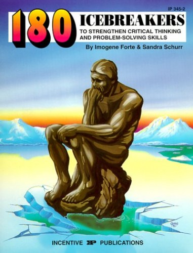 180 Icebreakers to Strengthen Critical Thinking and Problem-Solving Skills By Imogene Forte