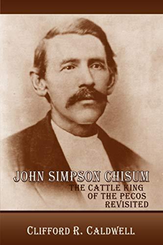 John Simpson Chisum von Clifford R Caldwell