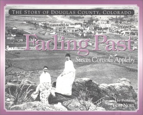Fading Past: The Story of Douglas County, Colorado By Susan Consola Appleby