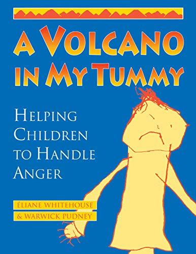 A Volcano in My Tummy: Helping Children to Handle Anger: A Resource Book for Parents, Caregivers and Teachers By Eliane Whitehouse