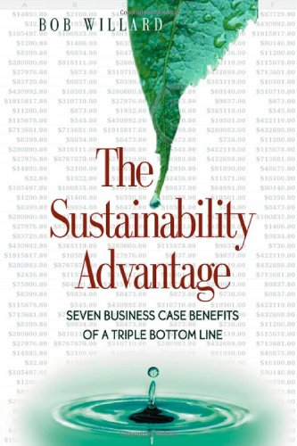 The Sustainability Advantage: Seven Business Case Benefits of a Triple Bottom Line (Conscientious Commerce) By Bob Willard